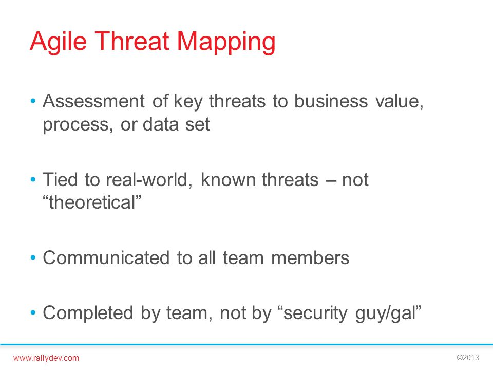 Agile Threat Mapping Assessment of key threats to business value, process, or data set. Tied to real-world, known threats – not theoretical