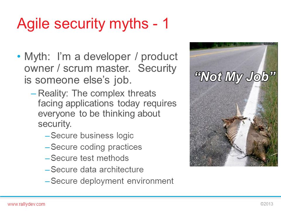 Agile security myths - 1 Myth: I'm a developer / product owner / scrum master. Security is someone else's job.