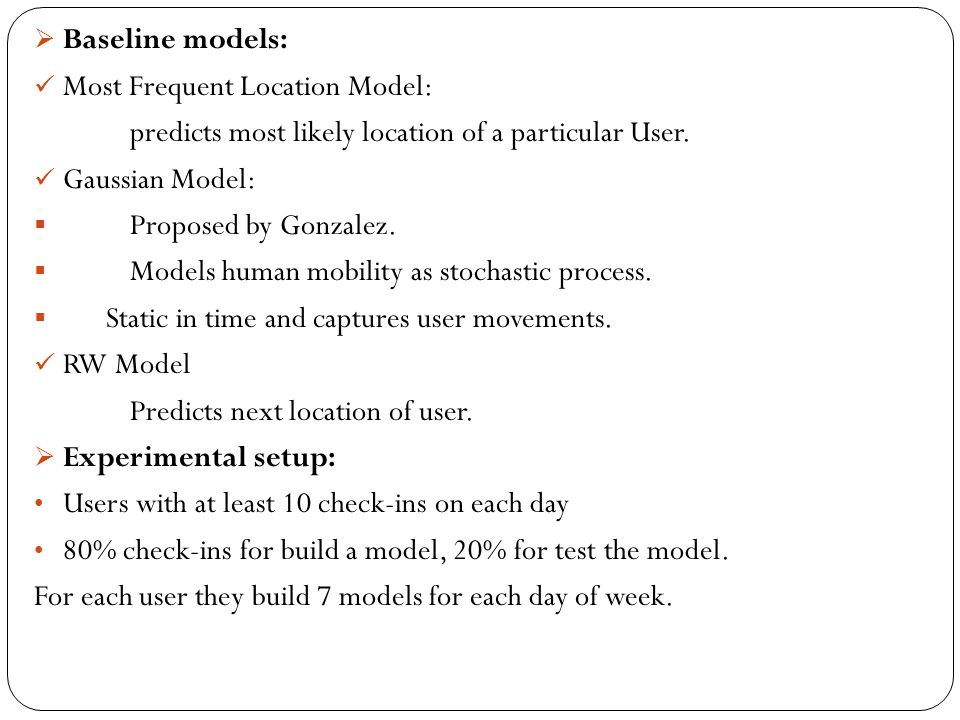 Baseline models: Most Frequent Location Model: predicts most likely location of a particular User.