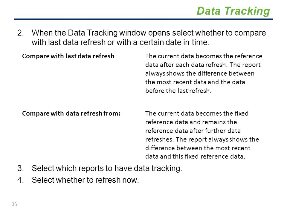 Data Tracking When the Data Tracking window opens select whether to compare with last data refresh or with a certain date in time.