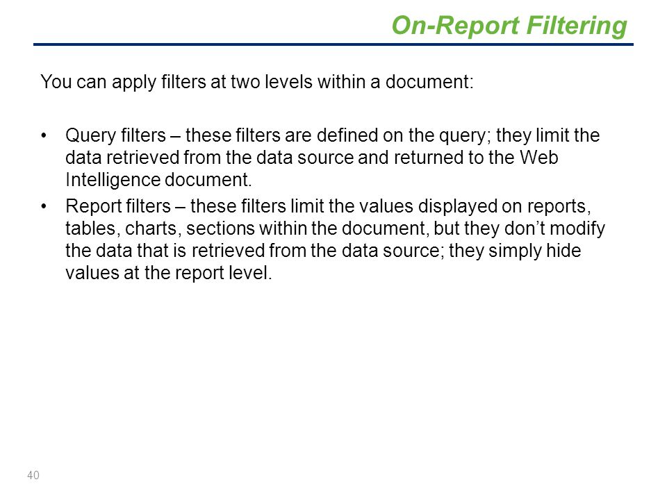 On-Report Filtering You can apply filters at two levels within a document: