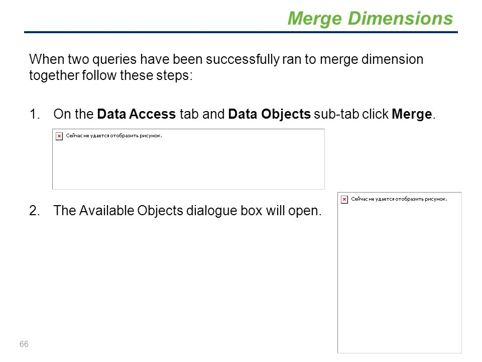 Merge Dimensions When two queries have been successfully ran to merge dimension together follow these steps:
