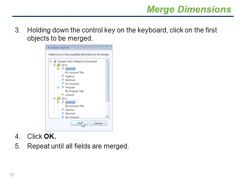 Merge Dimensions Holding down the control key on the keyboard, click on the first objects to be merged.