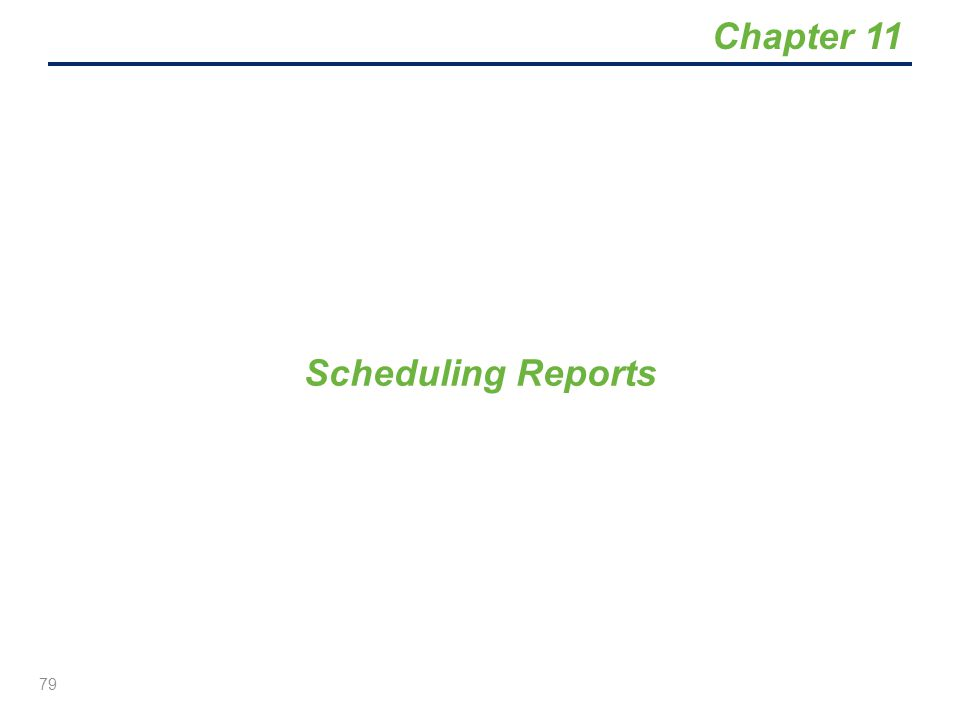 Chapter 11 Scheduling Reports