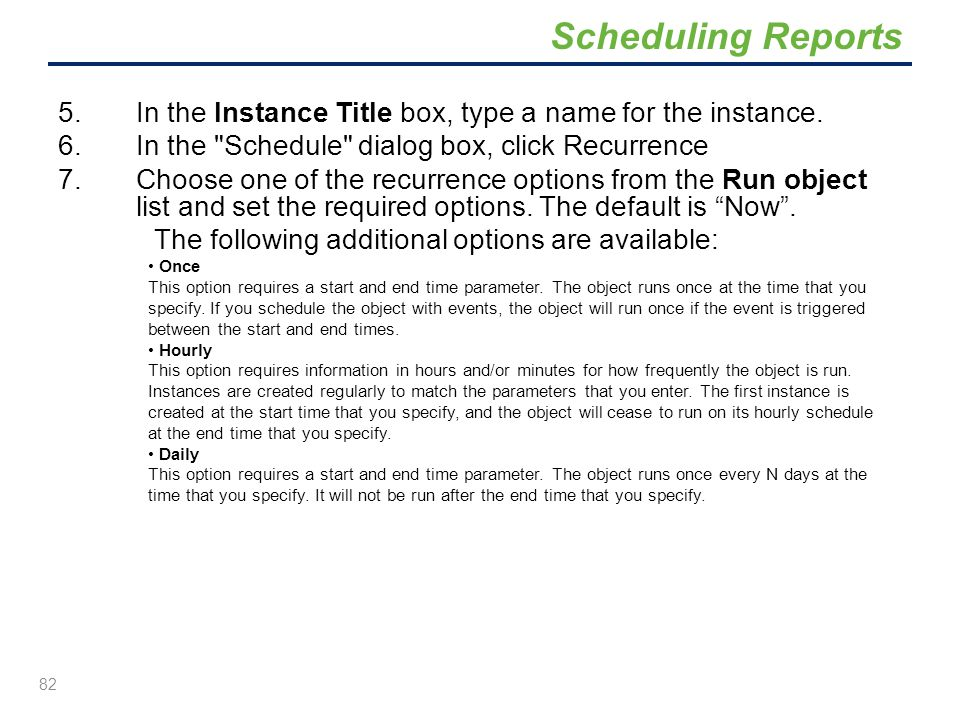 Scheduling Reports In the Instance Title box, type a name for the instance. In the Schedule dialog box, click Recurrence.