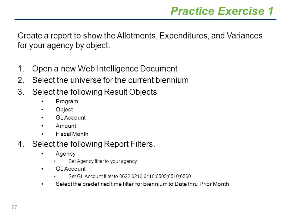 Practice Exercise 1 Create a report to show the Allotments, Expenditures, and Variances for your agency by object.