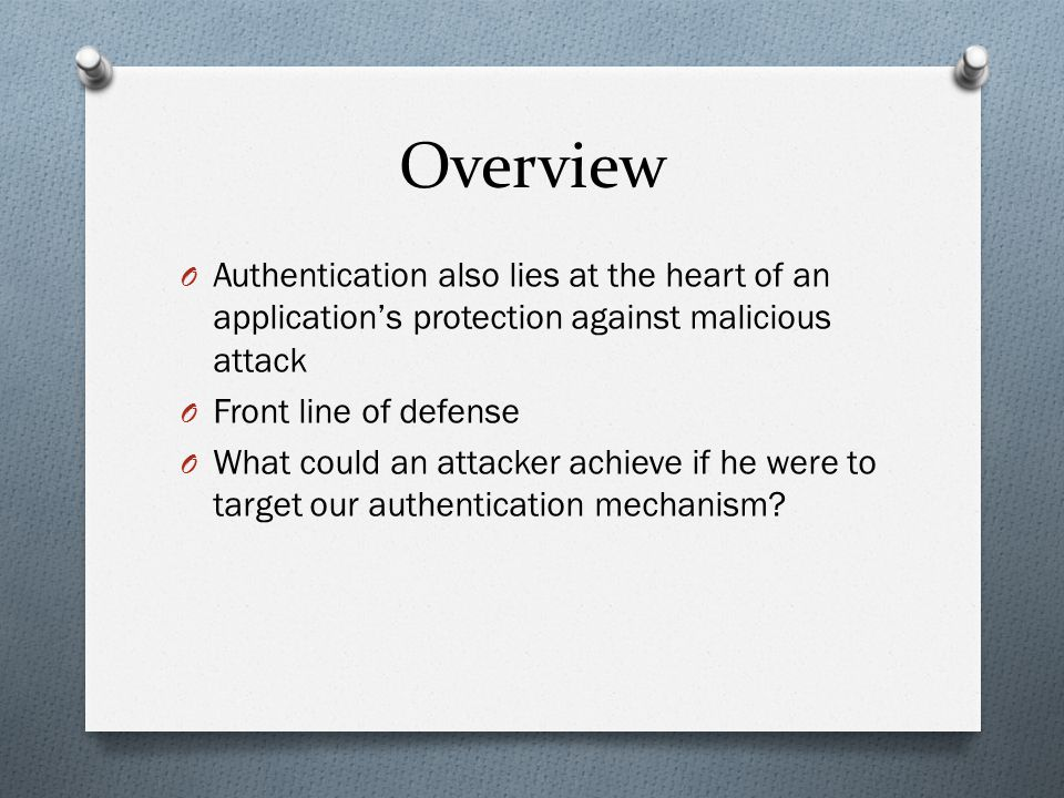 Overview Authentication also lies at the heart of an application's protection against malicious attack.