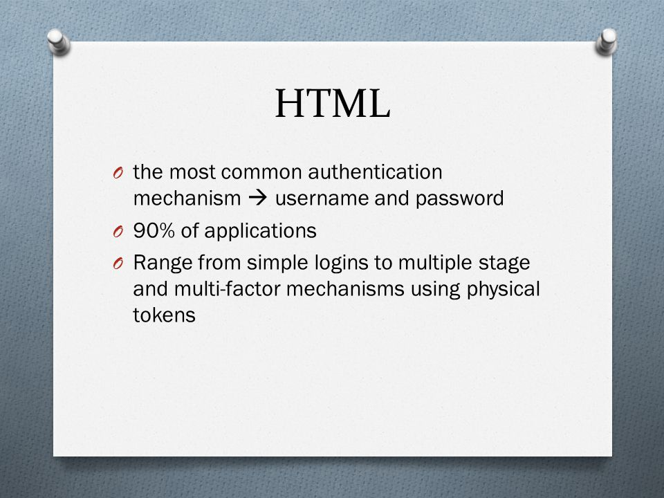 HTML the most common authentication mechanism  username and password
