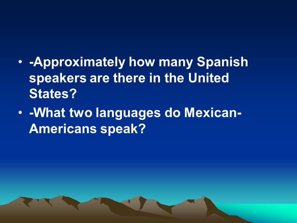 -Approximately how many Spanish speakers are there in the United States