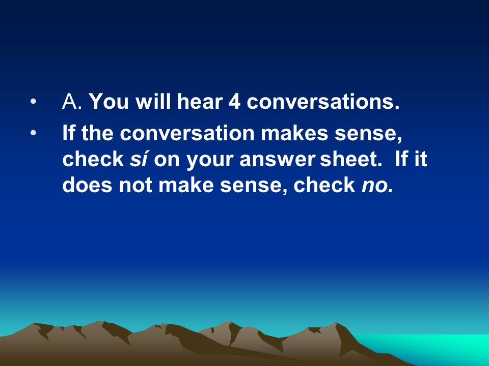 A. You will hear 4 conversations.