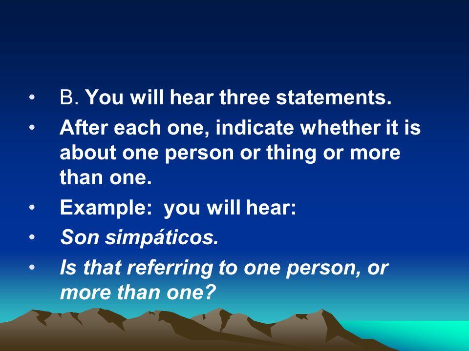 B. You will hear three statements.