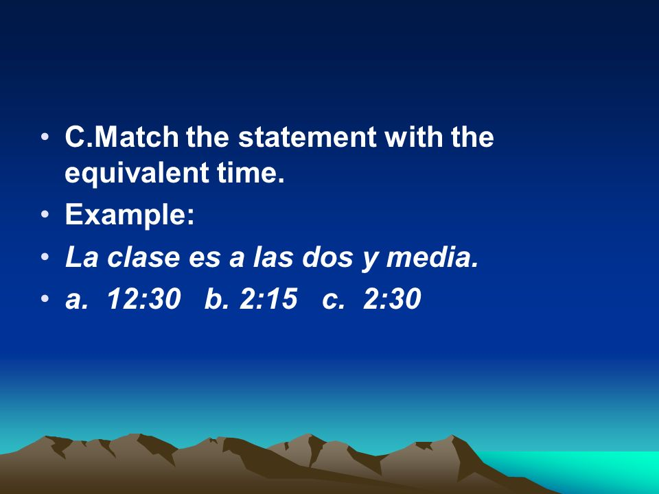 C.Match the statement with the equivalent time.