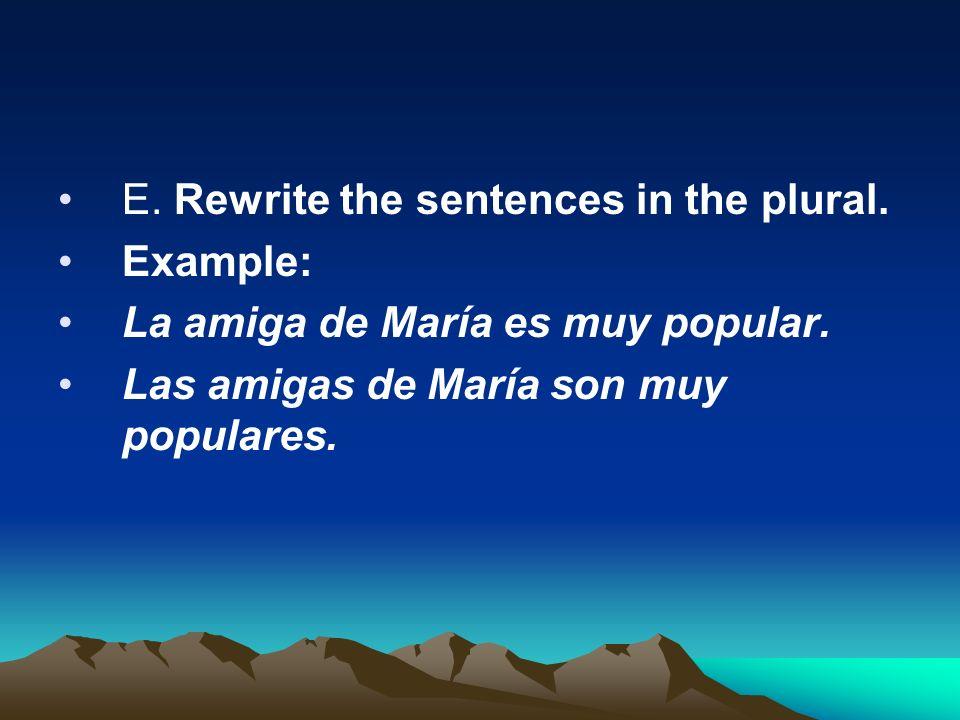 E. Rewrite the sentences in the plural.