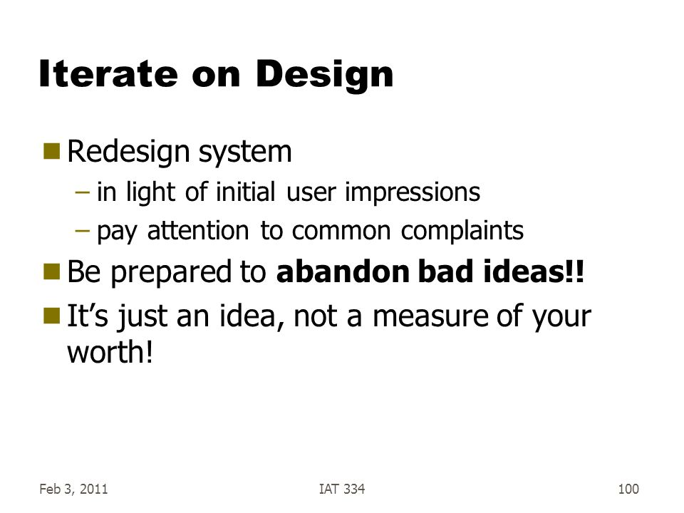 Iterate on Design Redesign system Be prepared to abandon bad ideas!!