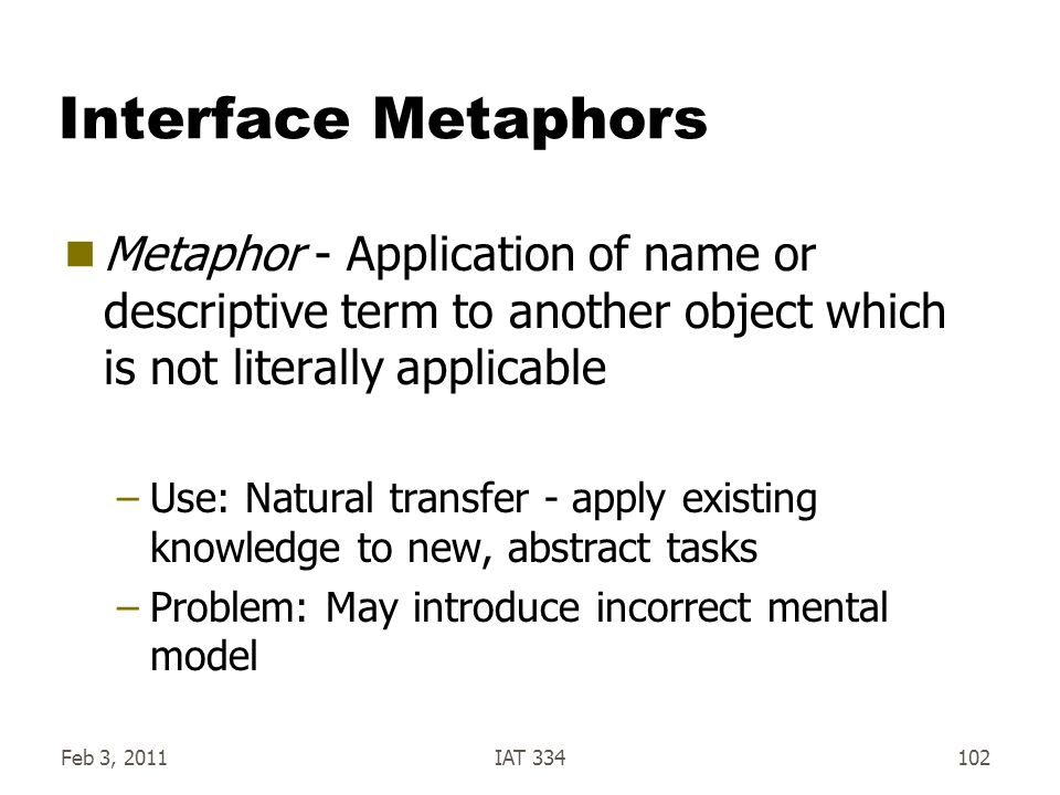 Interface Metaphors Metaphor - Application of name or descriptive term to another object which is not literally applicable.