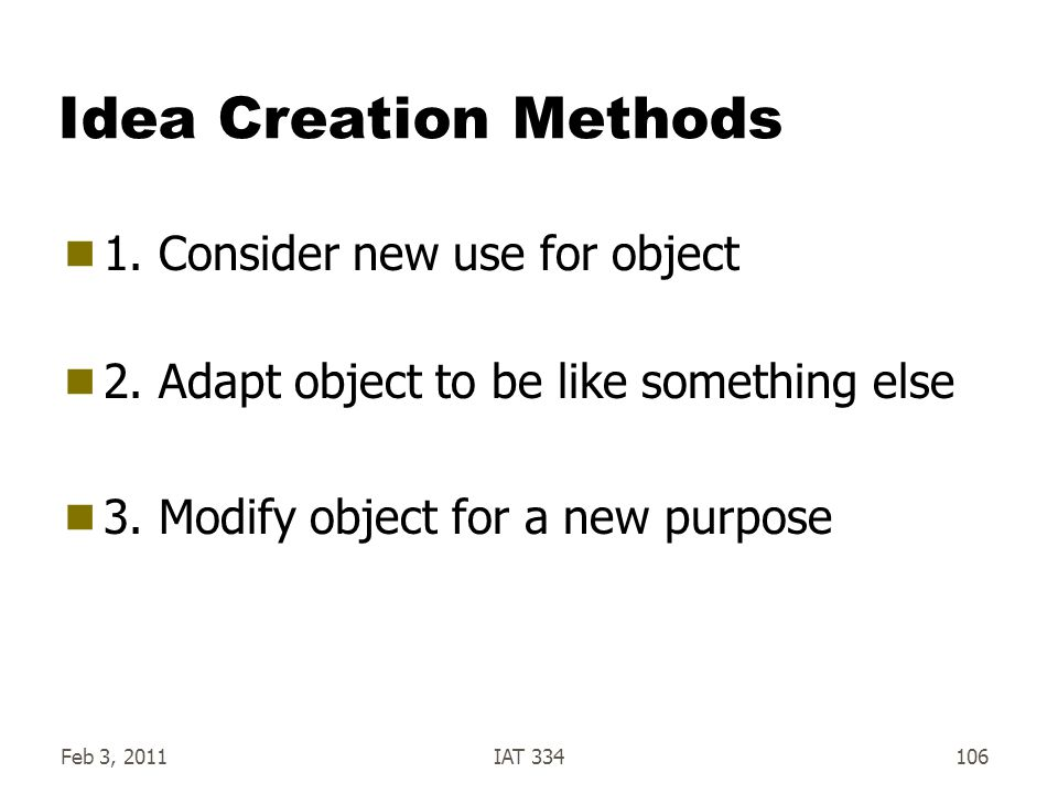 Idea Creation Methods 1. Consider new use for object