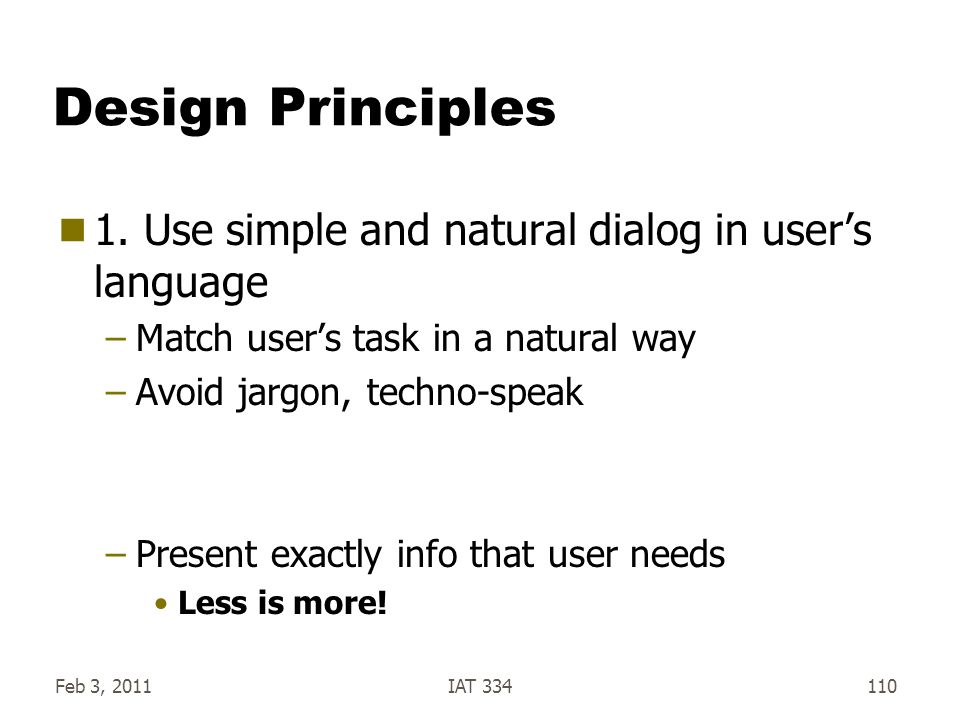 Design Principles 1. Use simple and natural dialog in user's language