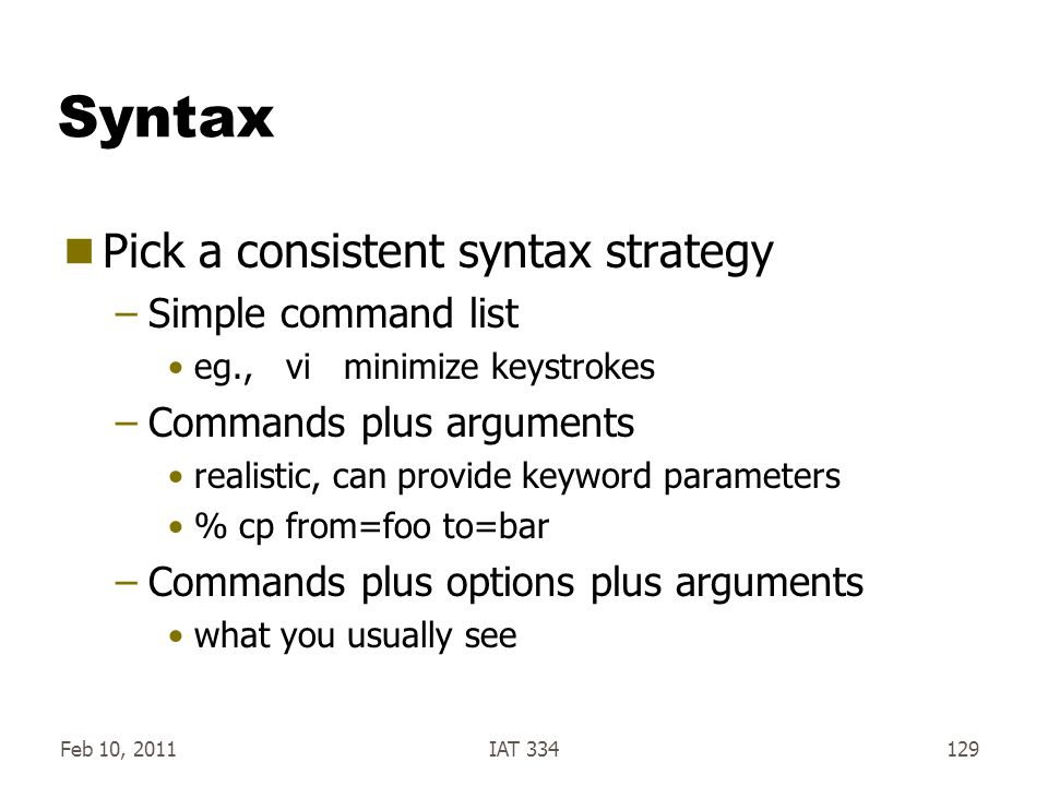 Syntax Pick a consistent syntax strategy Simple command list
