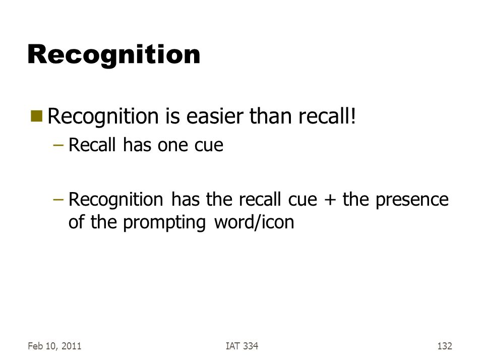 Recognition Recognition is easier than recall! Recall has one cue
