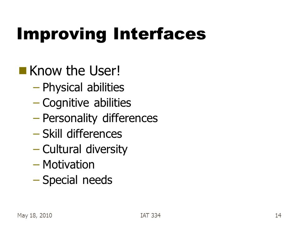 Improving Interfaces Know the User! Physical abilities