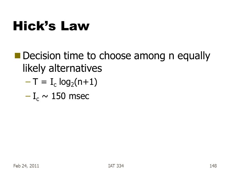Hick's Law Decision time to choose among n equally likely alternatives