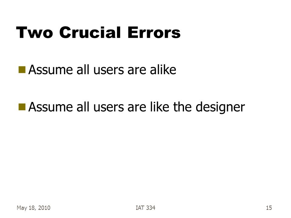 Two Crucial Errors Assume all users are alike