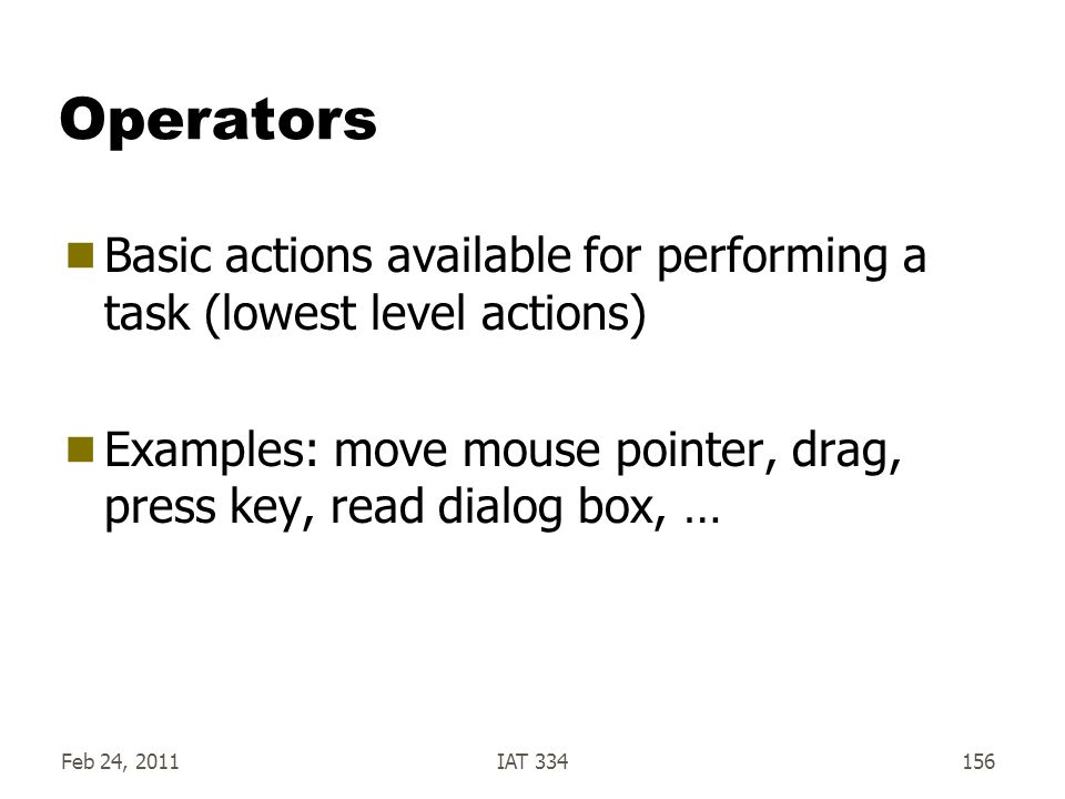 Operators Basic actions available for performing a task (lowest level actions) Examples: move mouse pointer, drag, press key, read dialog box, …