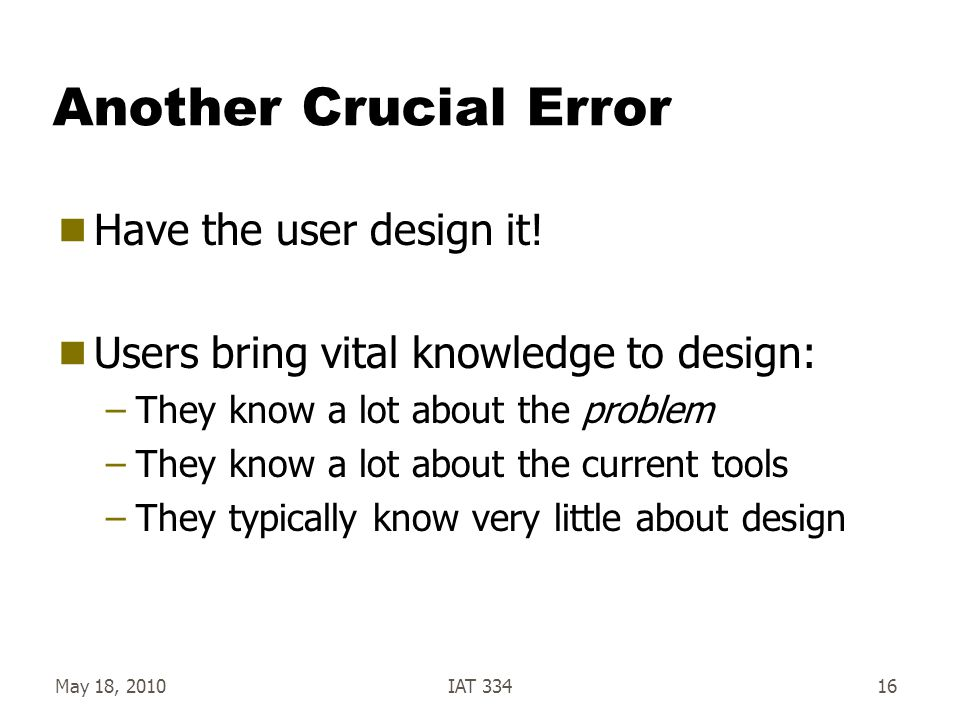 Another Crucial Error Have the user design it!