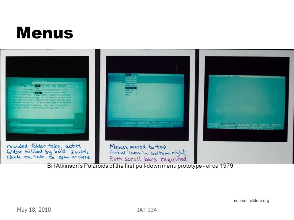 Menus Bill Atkinson's Polaroids of the first pull-down menu prototype - circa 1979. source: folklore.org.
