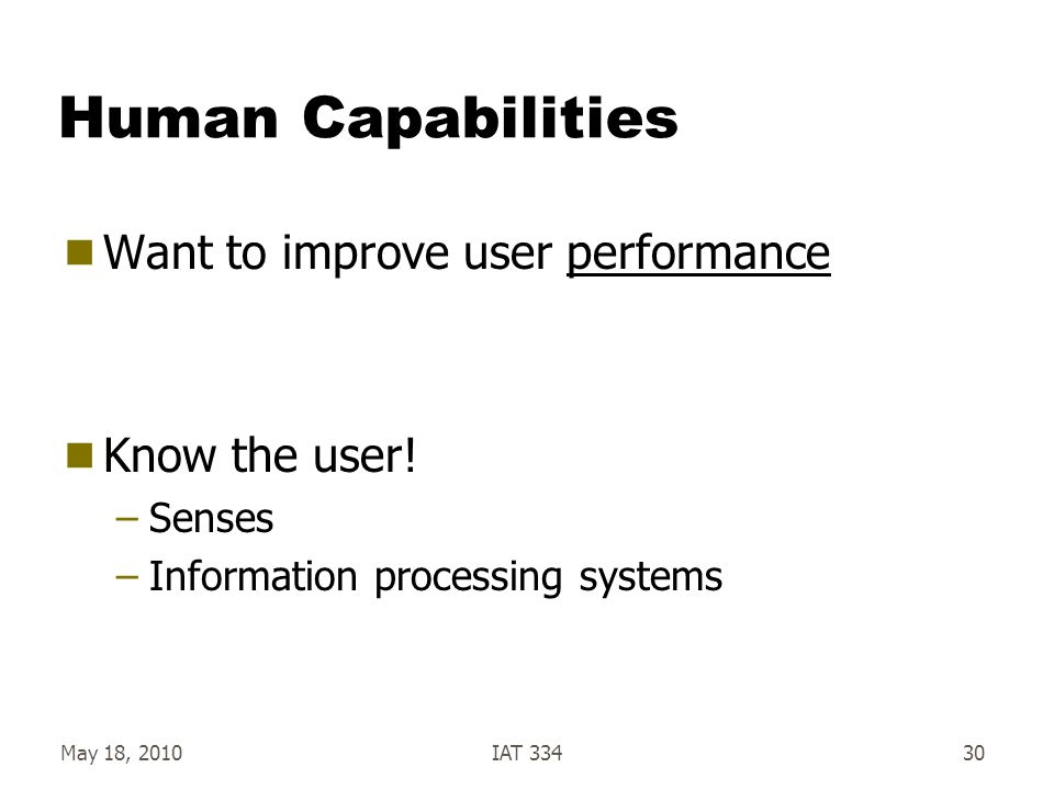 Human Capabilities Want to improve user performance Know the user!