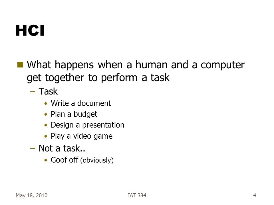 HCI What happens when a human and a computer get together to perform a task. Task. Write a document.