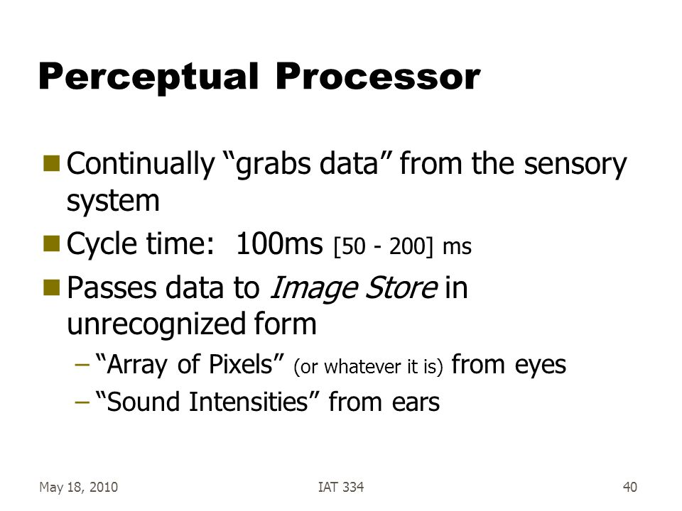 Perceptual Processor Continually grabs data from the sensory system