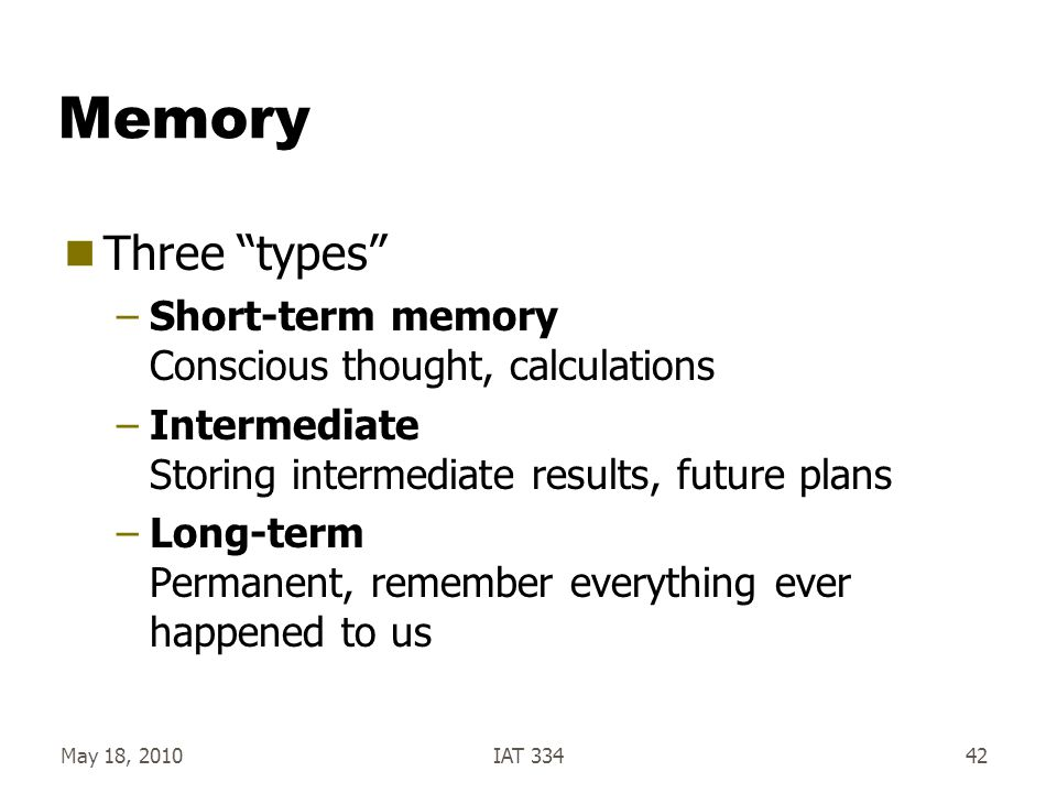 Memory Three types Short-term memory Conscious thought, calculations