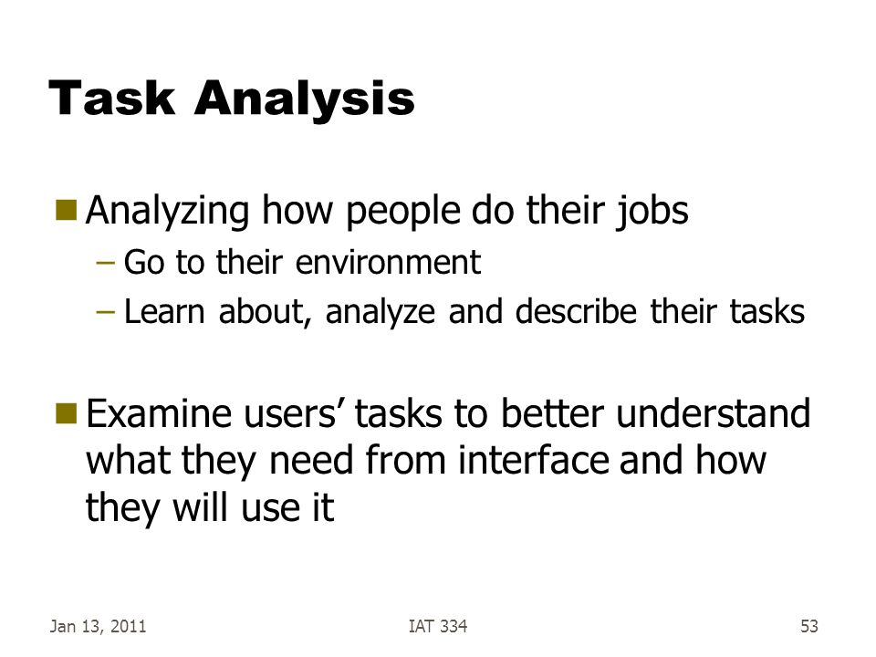 Task Analysis Analyzing how people do their jobs