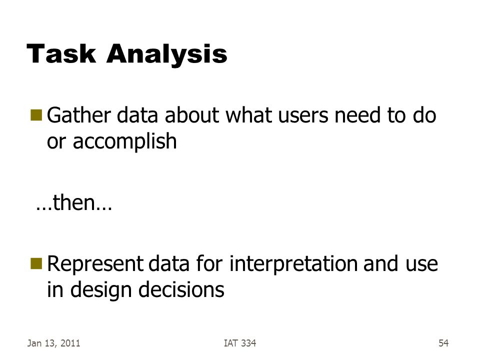 Task Analysis Gather data about what users need to do or accomplish