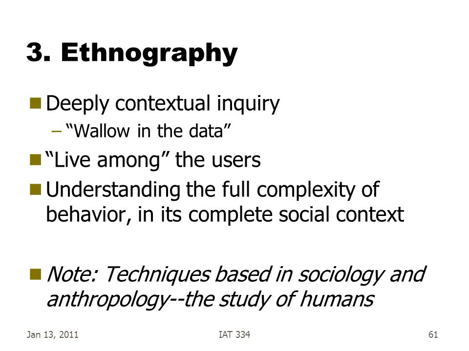 3. Ethnography Deeply contextual inquiry Live among the users