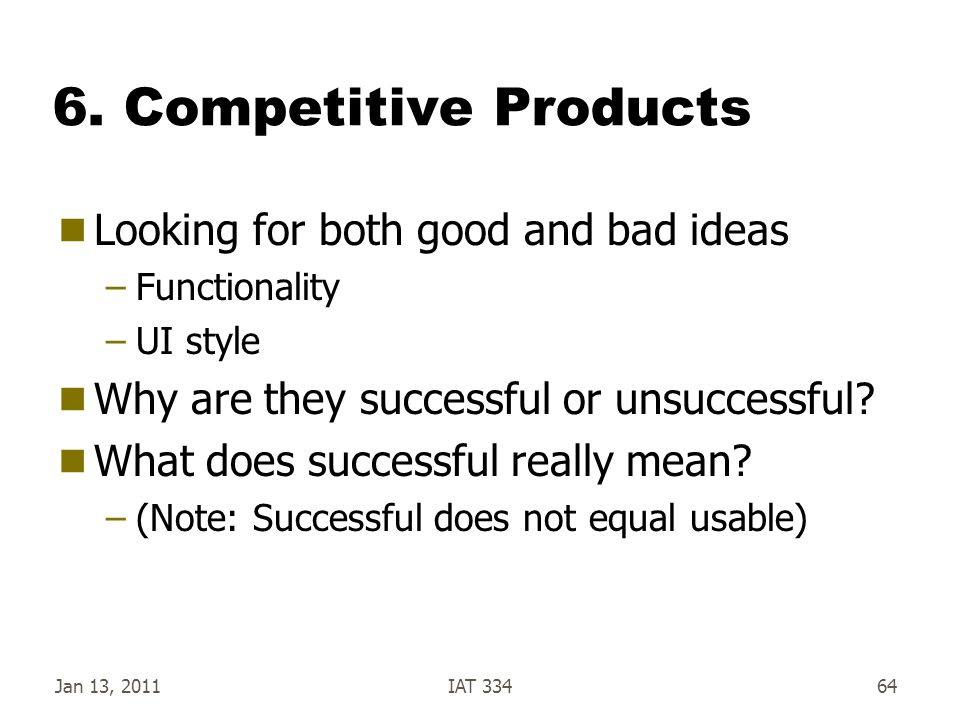 6. Competitive Products Looking for both good and bad ideas
