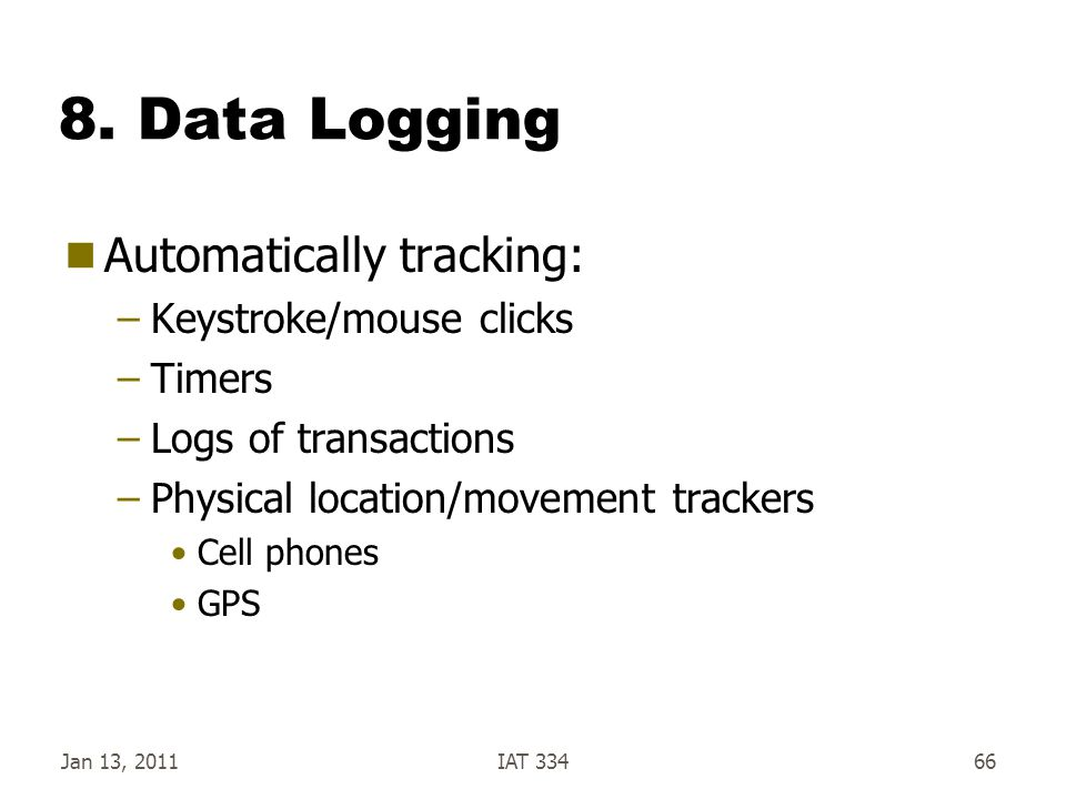 8. Data Logging Automatically tracking: Keystroke/mouse clicks Timers