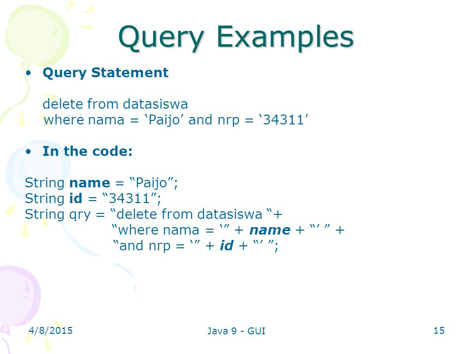 Query Examples Query Statement delete from datasiswa
