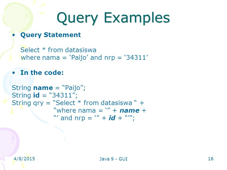 Query Examples Query Statement Select * from datasiswa