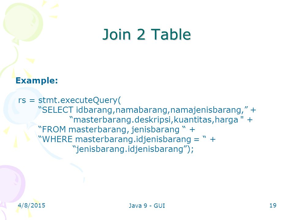 Join 2 Table Example: rs = stmt.executeQuery(