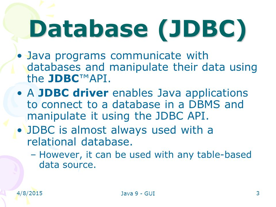 Database (JDBC) Java programs communicate with databases and manipulate their data using the JDBC™API.