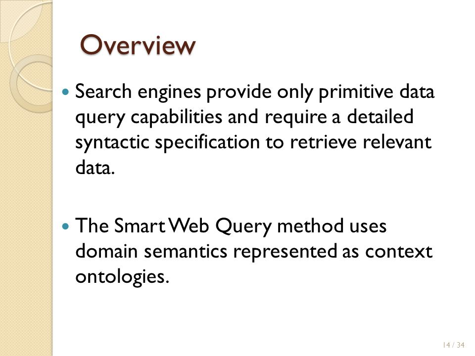 Overview Search engines provide only primitive data query capabilities and require a detailed syntactic specification to retrieve relevant data.