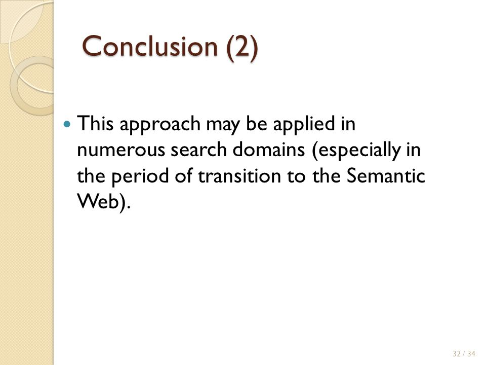 Conclusion (2) This approach may be applied in numerous search domains (especially in the period of transition to the Semantic Web).