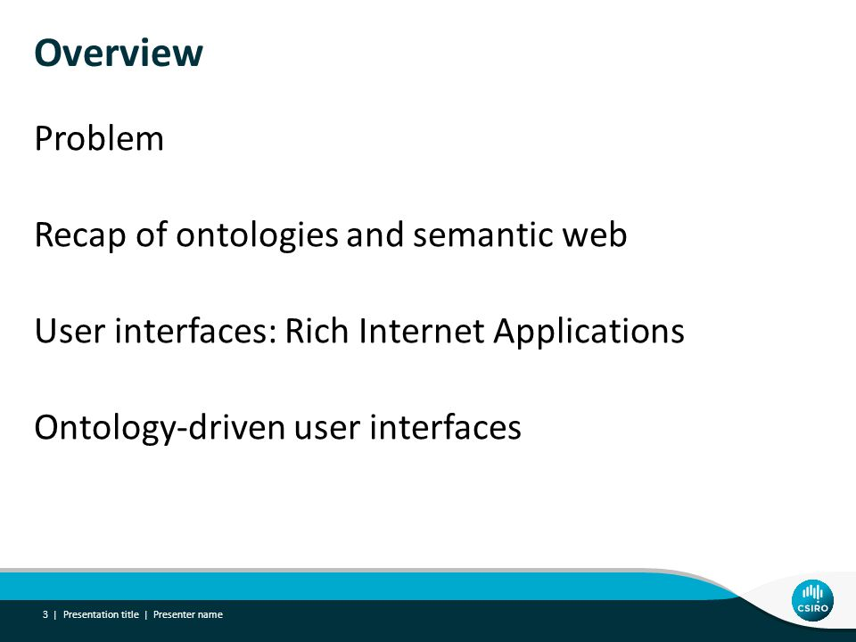 Overview Problem Recap of ontologies and semantic web User interfaces: Rich Internet Applications Ontology-driven user interfaces