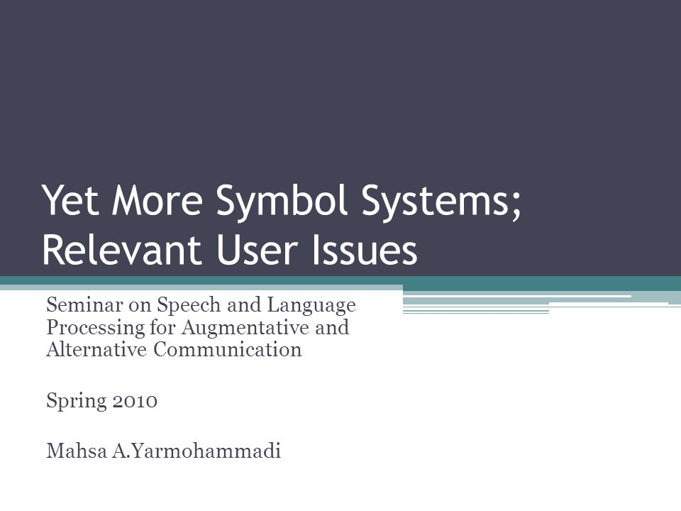 Yet More Symbol Systems; Relevant User Issues