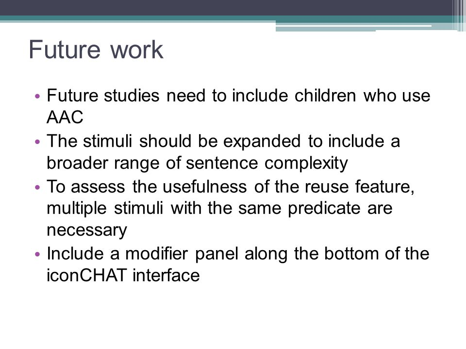 Future work Future studies need to include children who use AAC