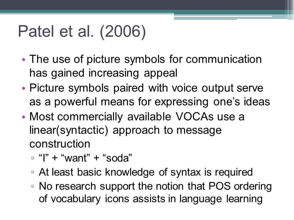 Patel et al. (2006) The use of picture symbols for communication has gained increasing appeal.