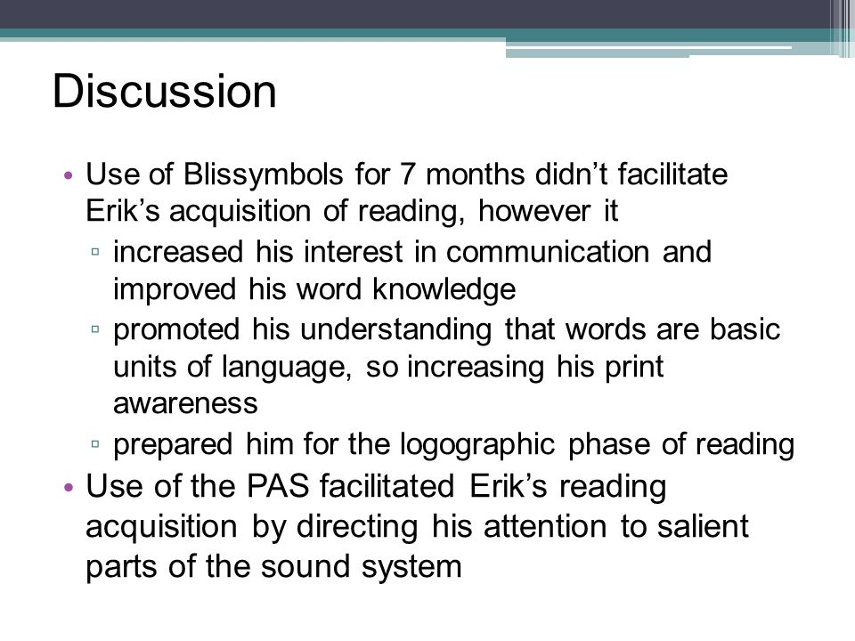 Discussion Use of Blissymbols for 7 months didn't facilitate Erik's acquisition of reading, however it.