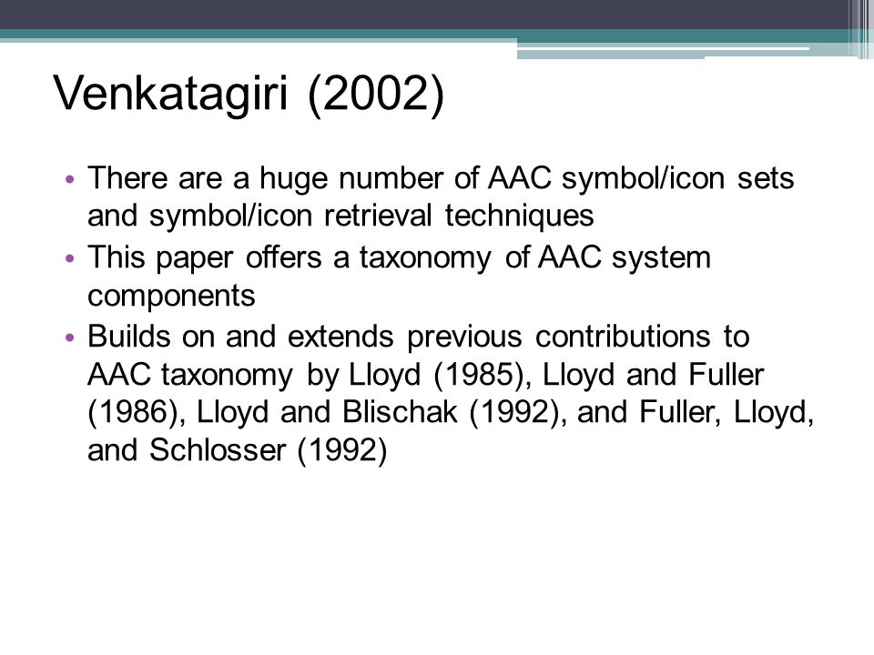 Venkatagiri (2002) There are a huge number of AAC symbol/icon sets and symbol/icon retrieval techniques.